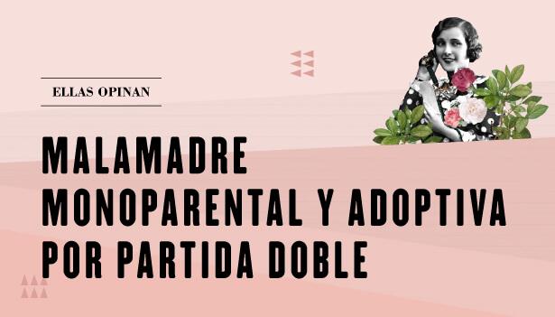 Ellas opinan: malamadre monoparental y adoptiva por partida doble