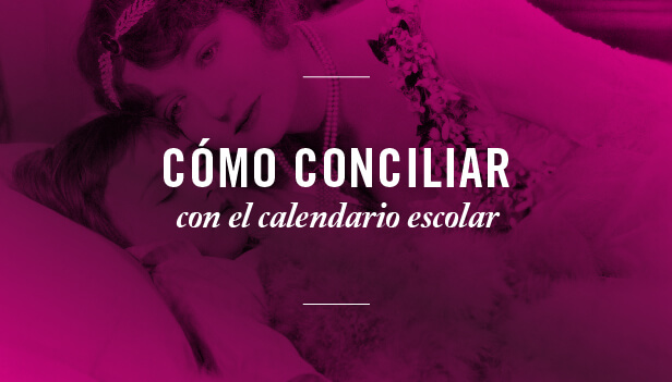 Conciliando con el calendario escolar