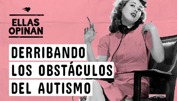 Ellas opinan: ¡autismo, tenemos que hablar!