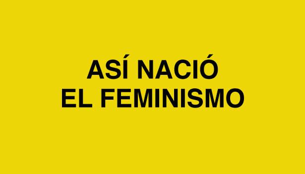 Así nació el feminismo