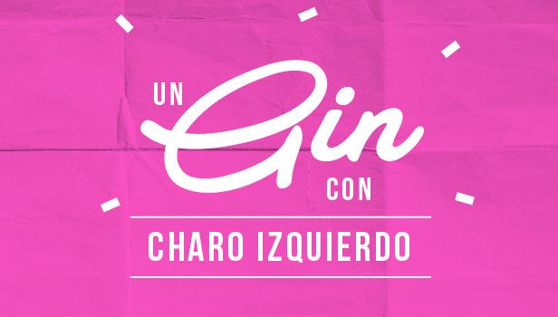 Un gin con Charo Izquierdo