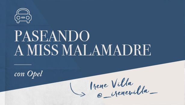 'Paseando a Miss Malamadre con Irene Villa'