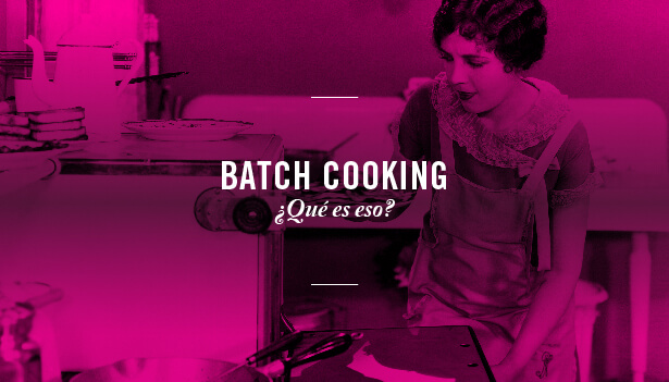Batch cooking: Cómo cocinar durante menos tiempo y comer mejor