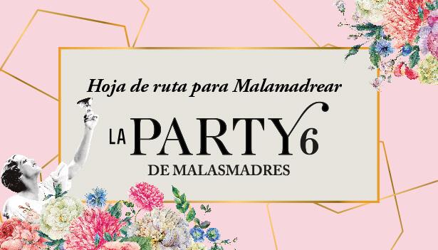 Las claves de la Party 6: Malamadreo y muchas sorpresas