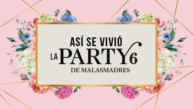 La crónica y momentos de la Party 6