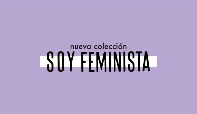Soy feminista, estrenamos nuestra colección más reivindicativa