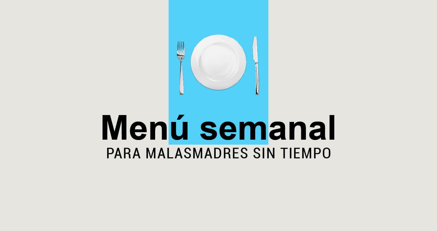 menus semanalas para malasmadres sin tiempo