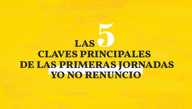 Las 5 claves principales de  las Primeras Jornadas Yo No Renuncio
